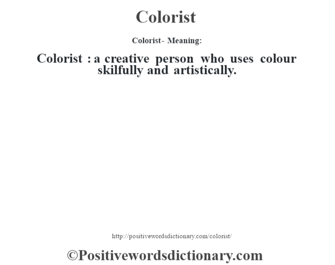 Colorist- Meaning:Colorist  : a creative person who uses colour skilfully and artistically.