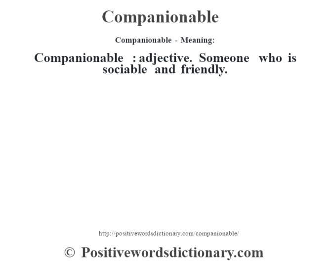 Companionable- Meaning:Companionable  : adjective. Someone who is sociable and friendly.