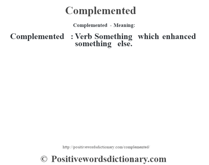 Complemented- Meaning:Complemented  : Verb Something which enhanced something else.
