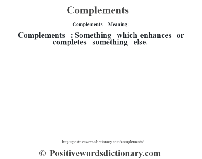 Complements- Meaning:Complements  : Something which enhances or completes something else.