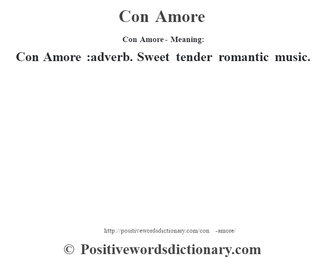 Con Amore- Meaning:Con Amore  :adverb. Sweet tender romantic  music.