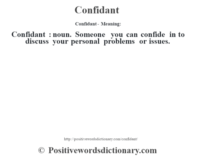 Confidant  Meaning:Confidant : Noun. Someone You Can Confide In To Discuss  Your