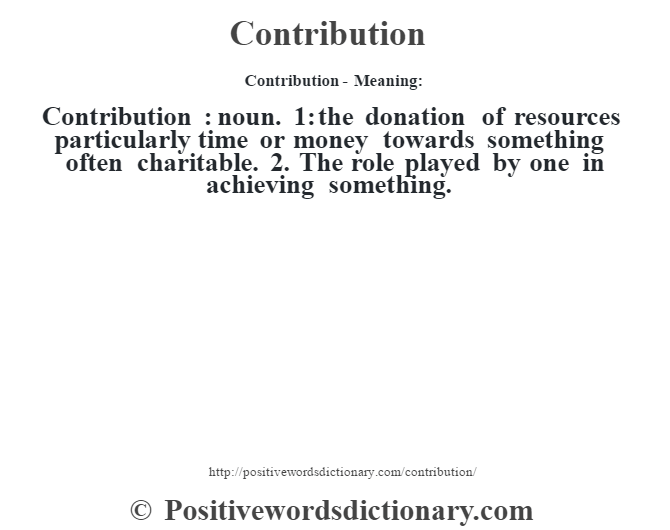 Elegant Contribution  Meaning:Contribution : Noun. 1: The Donation Of Resources  Particularly Time