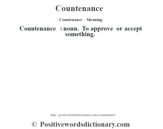 Countenance- Meaning:Countenance  : noun. To approve or accept something.
