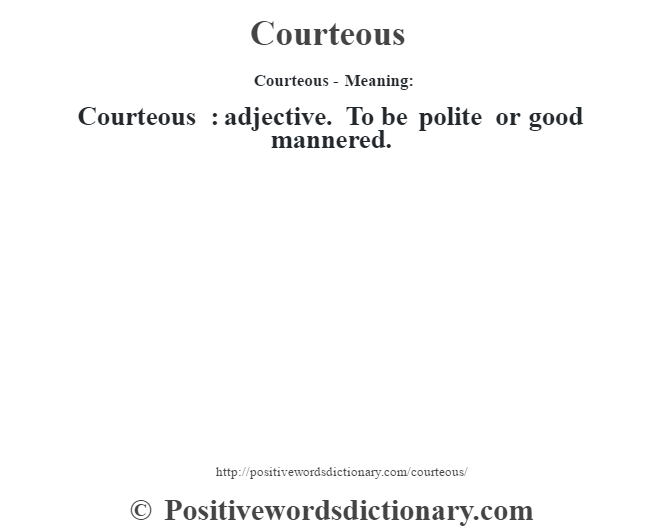 Courteous- Meaning:Courteous  : adjective. To be polite or good mannered.