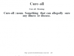 Cure-all- Meaning:Cure-all  : noun. Something that can allegedly sure any illness or disease.