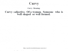 Curvy- Meaning:Curvy  : adjective. Of a woman. Someone who is well shaped or well formed.