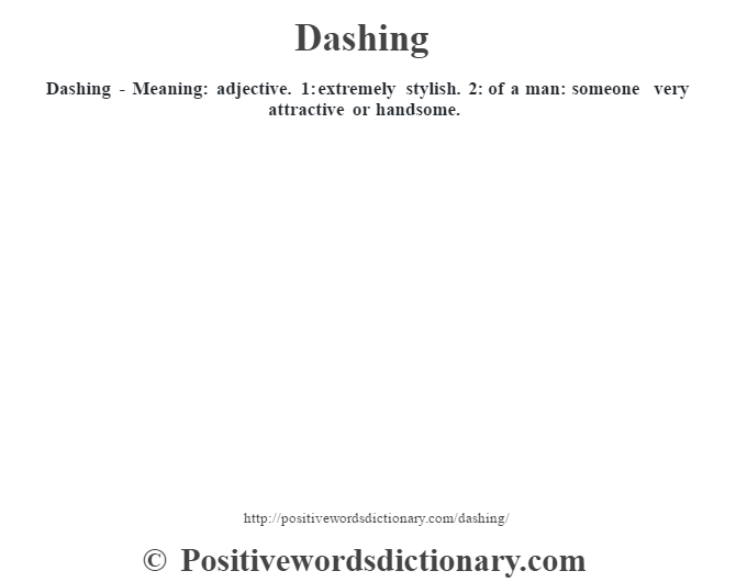 Dashing - Meaning: adjective. 1: extremely stylish. 2: of a man: someone very attractive or handsome.