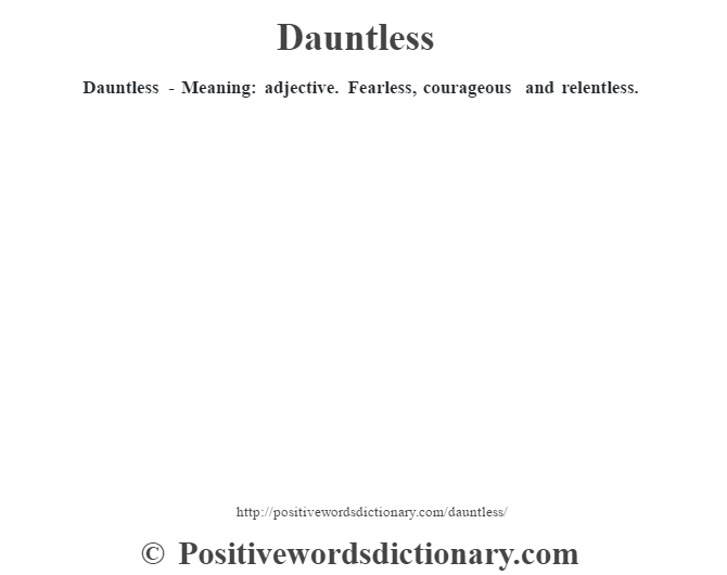 Dauntless - Meaning: adjective. Fearless, courageous and relentless.