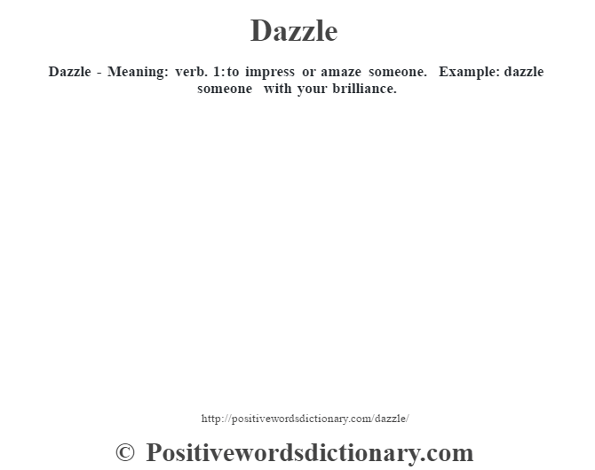 Dazzle - Meaning: verb. 1: to impress or amaze someone. Example: dazzle someone with your brilliance.