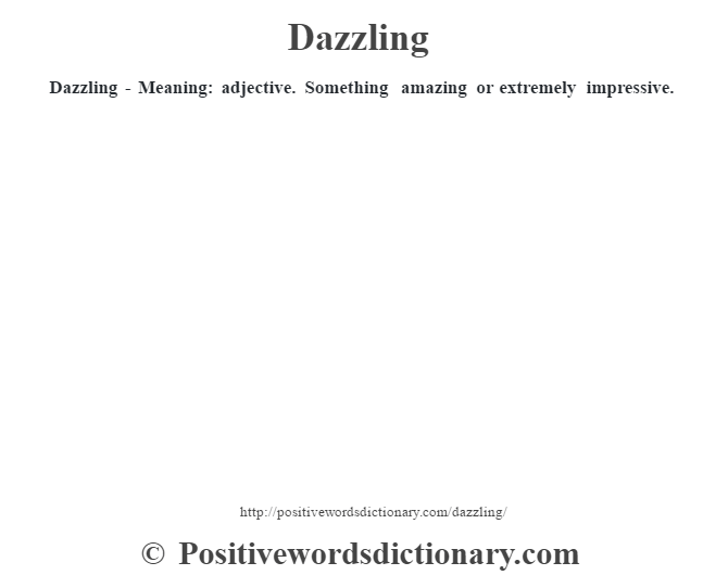 Dazzling - Meaning: adjective. Something amazing or extremely impressive.