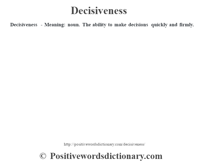 Decisiveness - Meaning: noun. The ability to make decisions quickly and firmly.