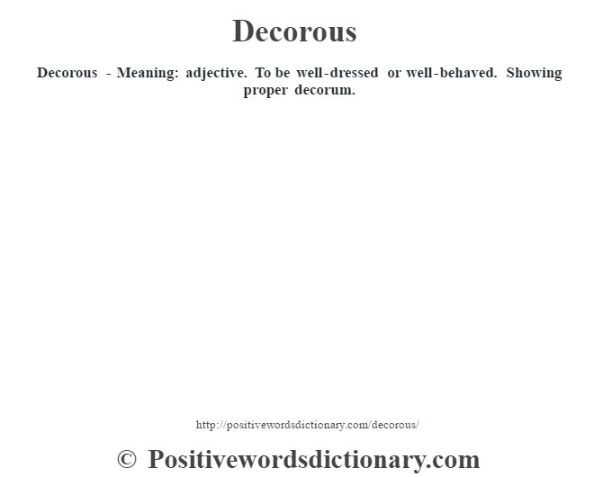 Decorous - Meaning: adjective. To be well-dressed or well-behaved. Showing proper decorum.