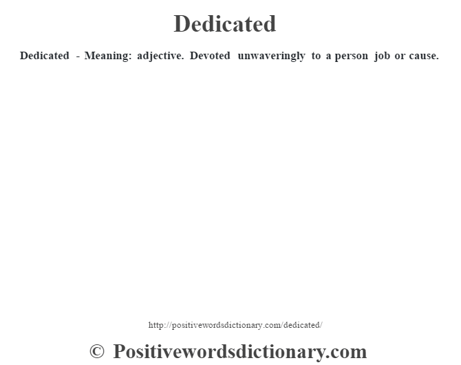 Dedicated - Meaning: adjective. Devoted unwaveringly to a person job or cause.