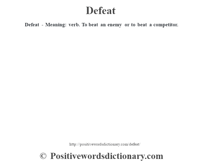 Defeat - Meaning: verb. To beat an enemy or to beat a competitor.