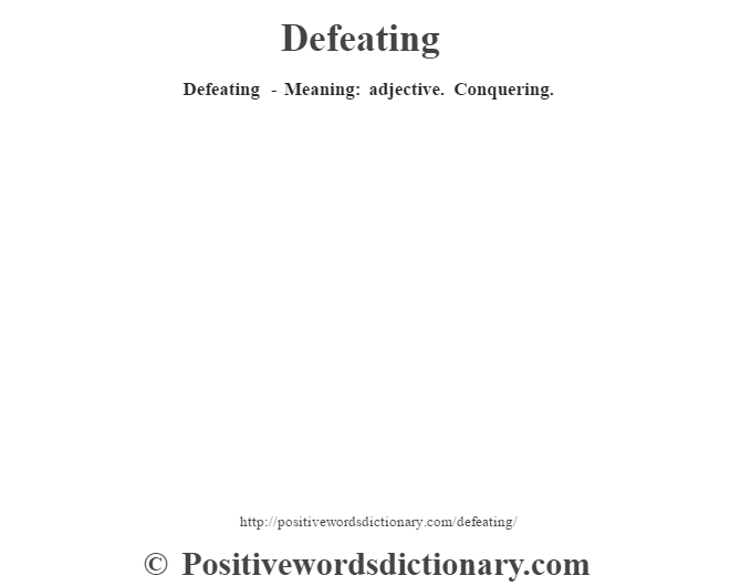 Defeating - Meaning: adjective. Conquering.