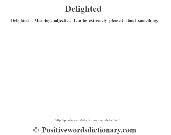 Delighted - Meaning: adjective. 1: to be extremely pleased about something.