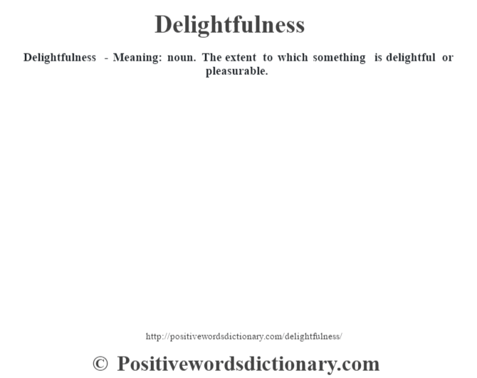 Delightfulness - Meaning: noun. The extent to which something is delightful or pleasurable.