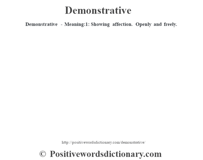 Demonstrative - Meaning:1: Showing affection. Openly and freely.