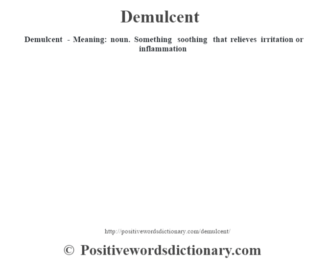 Demulcent - Meaning: noun. Something soothing that relieves irritation or inflammation