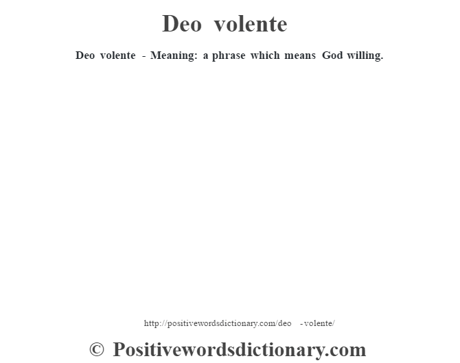 Deo volente - Meaning: a phrase which means God willing.