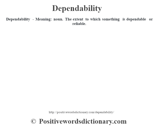 Dependability - Meaning: noun. The extent to which something is dependable or reliable.