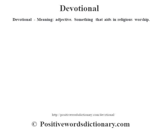Devotional - Meaning: adjective. Something that aids in religious worship.