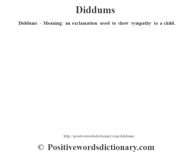 Diddum's - Meaning: an exclamation used to show sympathy to a child.
