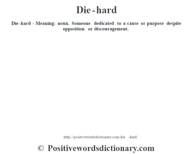 Die-hard definition | Die-hard meaning - Positive Words Dictionary