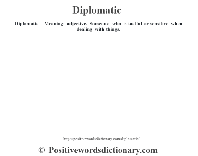Diplomatic - Meaning: adjective. Someone who is tactful or sensitive when dealing with things.