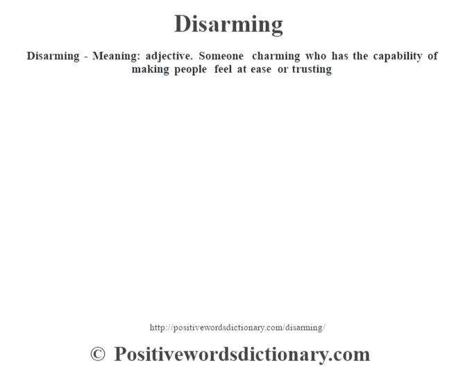 Disarming - Meaning: adjective. Someone charming who has the capability of making people feel at ease or trusting