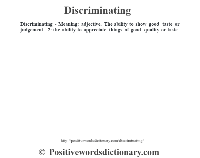 Discriminating - Meaning: adjective. The ability to show good taste or judgement. 2: the ability to appreciate things of good quality or taste.