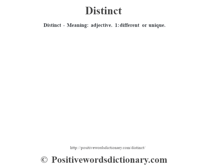 Distinct - Meaning: adjective. 1: different or unique.