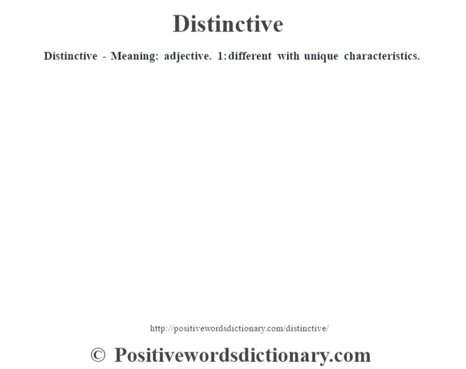 Distinctive - Meaning: adjective. 1: different with unique characteristics.