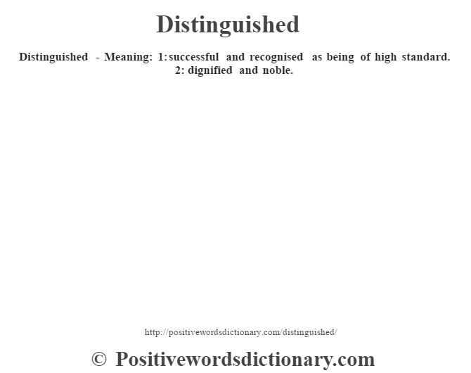 Distinguished   Meaning: 1: Successful And Recognised As Being Of High  Standard. 2
