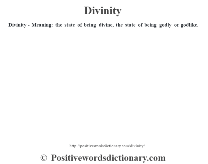 Divinity - Meaning: the state of being divine, the state of being godly or godlike.