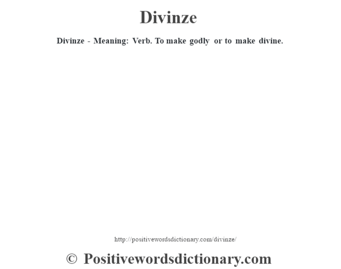 Divinze - Meaning: Verb. To make godly or to make divine.