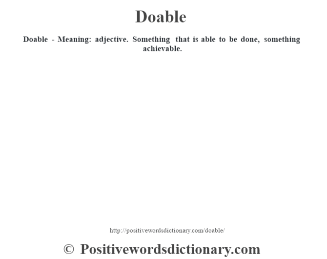 Doable - Meaning: adjective. Something that is able to be done, something achievable.