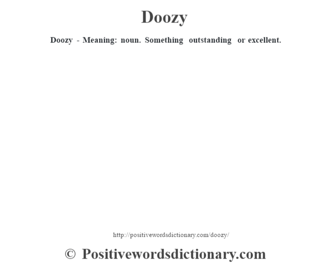 Doozy - Meaning: noun. Something outstanding or excellent.