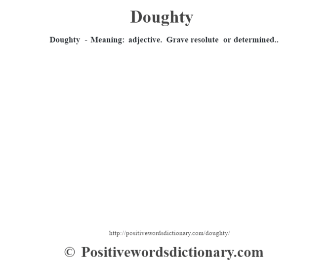 Doughty - Meaning: adjective. Grave resolute or determined..