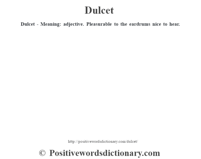 Dulcet - Meaning: adjective. Pleasurable to the eardrums nice to hear.