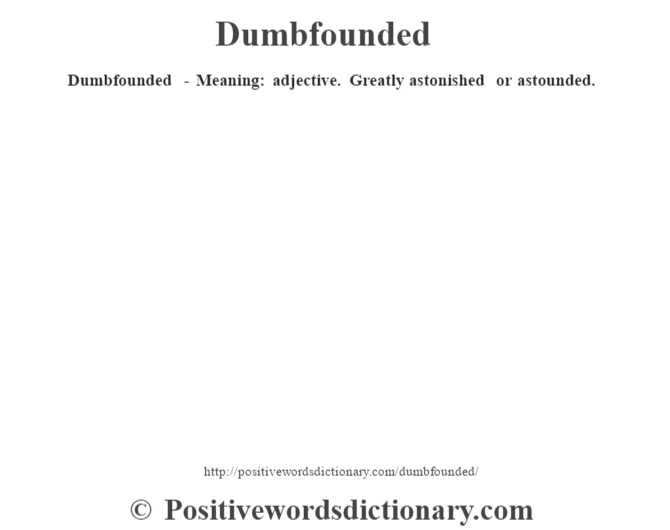 Dumbfounded - Meaning: adjective. Greatly astonished or astounded.
