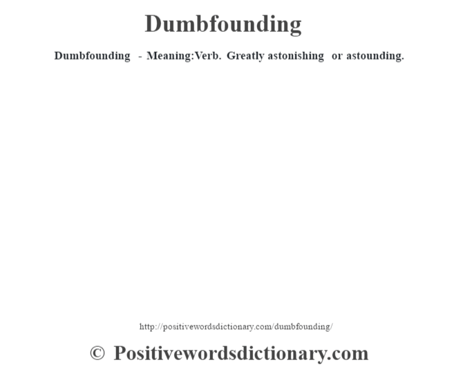 Dumbfounding - Meaning:Verb. Greatly astonishing or astounding.
