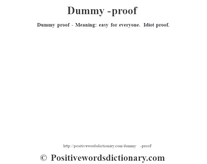 Dummy proof - Meaning:  easy for everyone. Idiot proof.