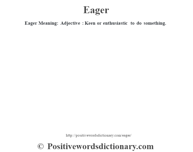 Eager Meaning: Adjective : Keen or enthusiastic to do something.