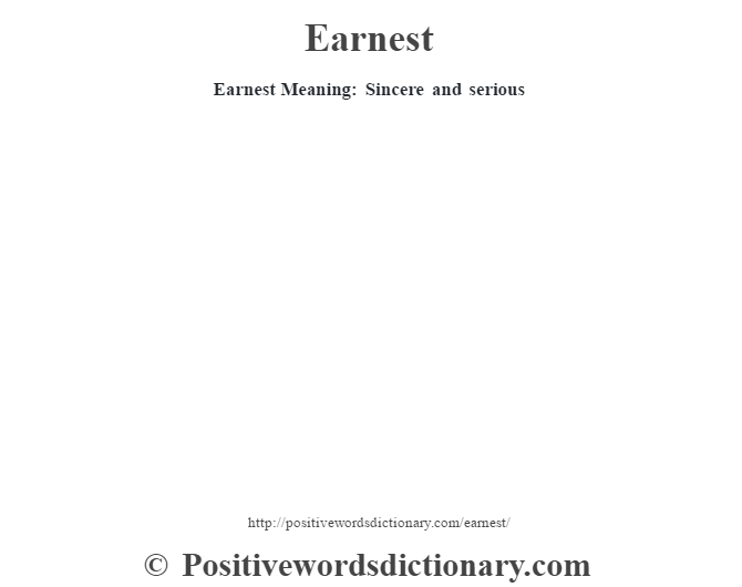 Earnest  Meaning: Sincere and serious