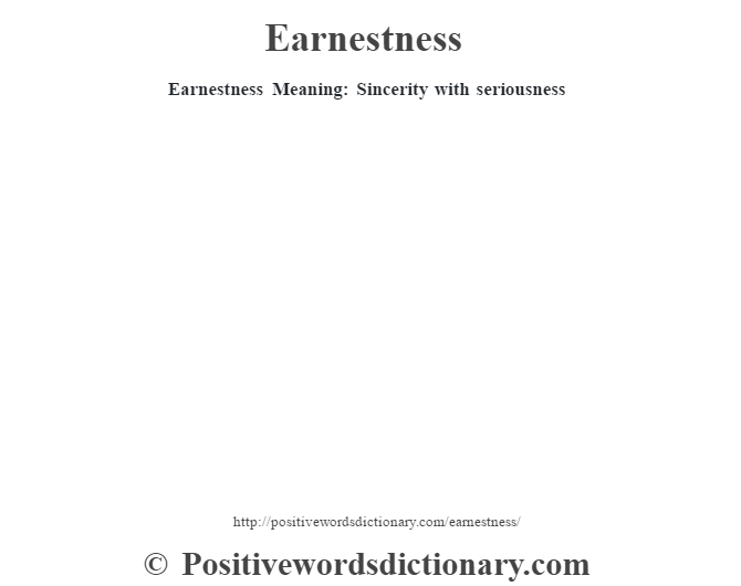 Earnestness  Meaning: Sincerity  with seriousness