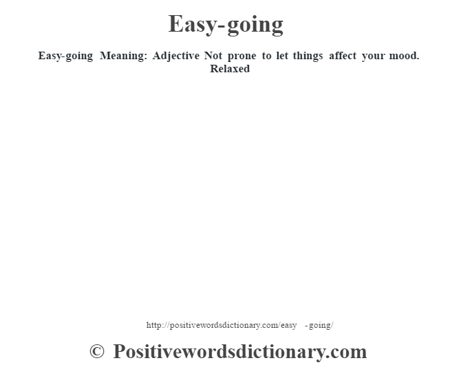Easy-going  Meaning: Adjective Not prone to let things affect your mood. Relaxed