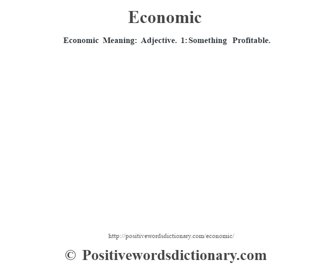 Economic  Meaning: Adjective. 1: Something Profitable.