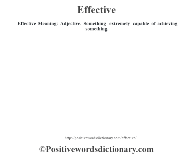Effective  Meaning: Adjective. Something extremely capable of achieving something.